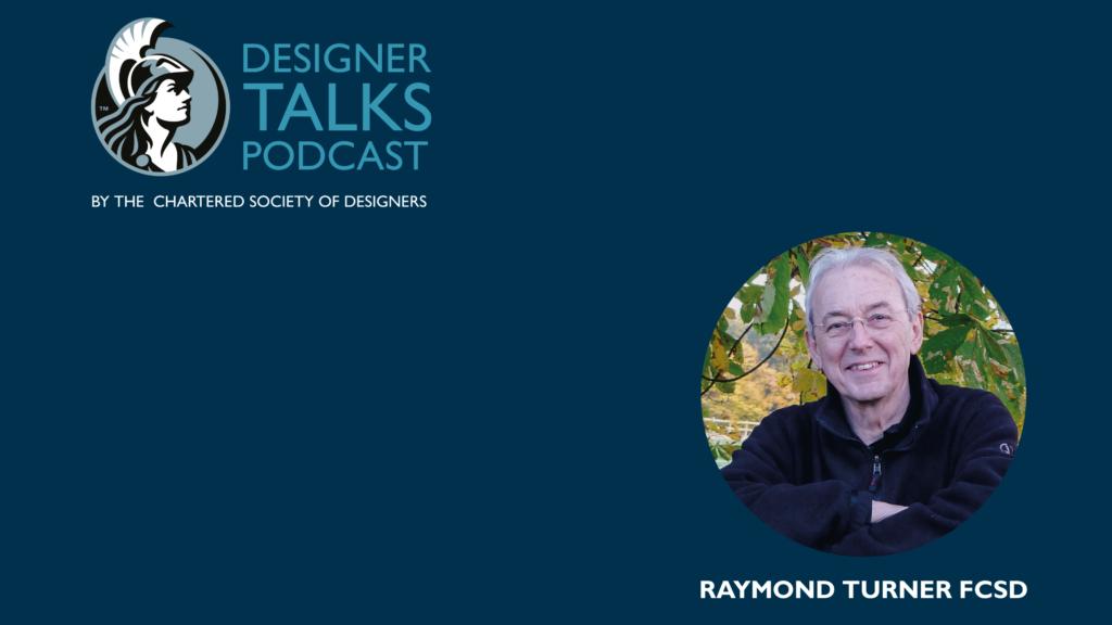 Raymond Turner FCSD on Designer Talks Design Podcast